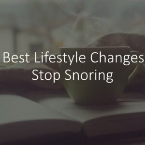 10 Best Lifestyle Changes To Stop Snoring