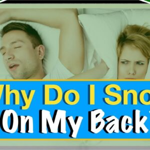 Why Do I Snore On My Back? Does Sleeping On Your Back Make You Snore Or Is It A Myth?