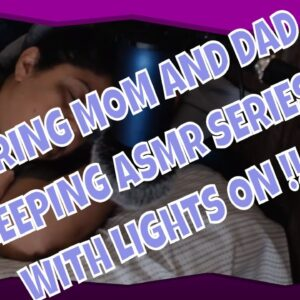 SNORING MOM  and  DAD SLEEPING ASMR SERIES WITH LIGHTS ON