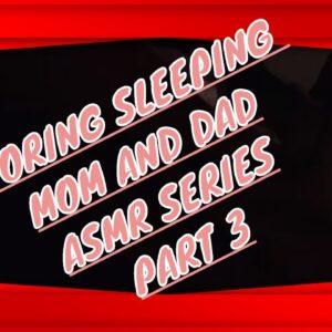 SNORING Mom and Dad SLEEPING Series Part 3 unedited ASMR