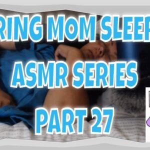 SNORING MOM SLEEPING ASMR SERIES PART 27