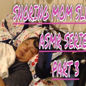 SNORING Mom Sleeping  SERIES Part 3 (unedited) ASMR